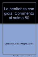 La penitenza con gioia. Commento al salmo 50 - Cassiodoro Flavio Magno Aurelio