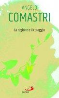 La ragione e il coraggio - Angelo Comastri