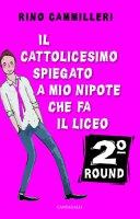 Il cattolicesimo spiegato a mio nipote che fa il liceo. 2° round - Rino Cammilleri