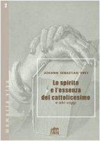 Lo spirito e l'essenza del cattolicesimo e altri saggi - Drey Johann S.
