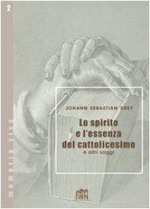 Copertina di 'Lo spirito e l'essenza del cattolicesimo e altri saggi'