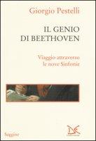 Il genio di Beethoven. Viaggio attraverso le nove Sinfonie - Pestelli Giorgio