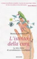 L' istinto della cura. La mia storia di accudimento e resilienza - Antonacci Monica
