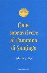 Copertina di 'Come sopravvivere al cammino di Santiago'
