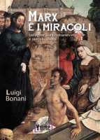Marx e i miracoli. Indagine sul cristianesimo e sull'ebraismo - Bonani Luigi