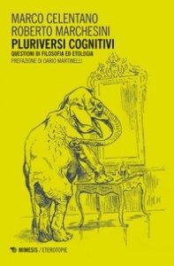 Copertina di 'Pluriversi cognitivi. Questioni di filosofia ed etologia'