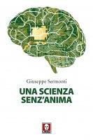 Una scienza senz'anima - Giuseppe Sermonti