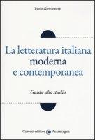 La letteratura italiana moderna e contemporanea. Guida allo studio - Giovannetti Paolo