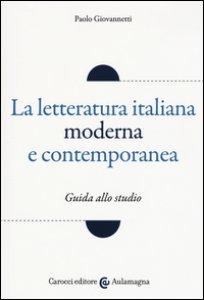 Copertina di 'La letteratura italiana moderna e contemporanea. Guida allo studio'