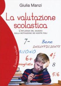 Copertina di 'La valutazione scolastica. L'influenza del giudizio sulla motivazione dei nostri figli'