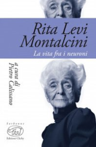 Copertina di 'Rita Levi Montalcini. La vita fra i neuroni'