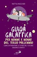 Guida galattica per nonne e nonni del Terzo Millennio - Mattia Mascher