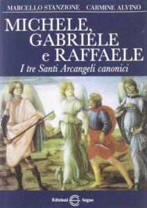 Copertina di 'Michele, Gabriele e Raffaele I tre Santi Arcangeli canonici'