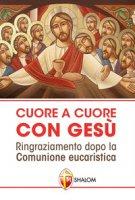 Cuore a cuore con Gesù. Ringraziamento dopo la comunione eucaristica