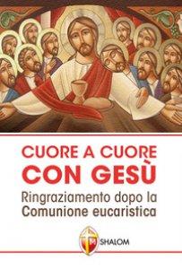 Copertina di 'Cuore a cuore con Gesù. Ringraziamento dopo la comunione eucaristica'