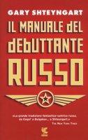 Il manuale del debuttante russo - Shteyngart Gary