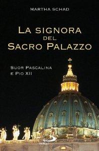 Copertina di 'La signora del Sacro Palazzo: Suor Pascalina e Pio XII'