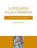 Rivelazione e la sua credibilit�. Percorso di Teologia Fondamentale (La) - Giuseppe Tanzella Nitti