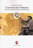 I cammini dei pellegrini. Narrazione, storia, antropologia del pellegrinaggio - Caselli Giovanni