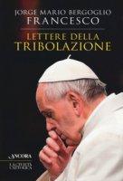 Lettere della tribolazione - Papa Francesco (Jorge Mario Bergoglio)