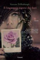 Il linguaggio segreto dei fiori - Diffenbaugh Vanessa