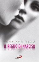 Il regno di Narciso - Tony Anatrella