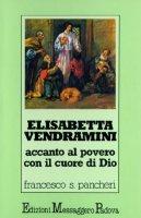Elisabetta Vendramini. Accanto al povero con il cuore di Dio - Pancheri F. Saverio