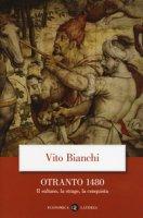 Otranto 1480. Il sultano, la strage, la conquista - Bianchi Vito
