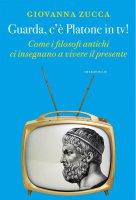 Guarda, c'è Platone in tv! - Giovanna Zucca