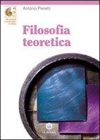 Filosofia teoretica - Pieretti Antonio