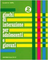 Giochi di interazioni per adolescenti e giovani. Vol. 2: Identità. Pregi e capacità. Corporeità - Vopel Klaus