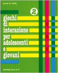 Copertina di 'Giochi di interazioni per adolescenti e giovani. Vol. 2: Identità. Pregi e capacità. Corporeità'