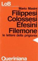 Filippesi, Colossesi, Efesini, Filemone. Le lettere della prigionia - Masini Mario