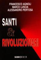 Santi & rivoluzionari - F. Agnoli,  M. Luscia, A. Pertosa