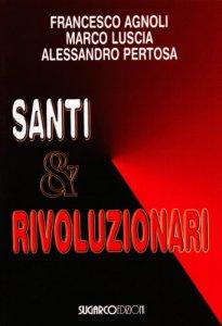 Copertina di 'Santi & rivoluzionari'
