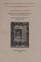 Intorno a Dante. Ambienti culturali, fermenti politici, libri e lettori nel XIV secolo. Atti del Convegno internazionale (Roma, 7-9 novembre 2016)