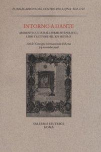 Copertina di 'Intorno a Dante. Ambienti culturali, fermenti politici, libri e lettori nel XIV secolo. Atti del Convegno internazionale (Roma, 7-9 novembre 2016)'