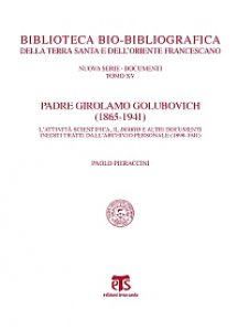 Copertina di 'Padre Girolamo Golubovich (1865-1941). L'attività scientifica, il Diario e altri documenti inediti tratti dall'archivio'