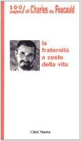 La fraternità a costo della vita. 100 pagine di Charles de Foucauld