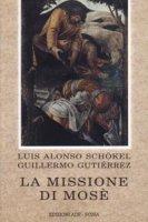 La missione di Mosè. Meditazioni bibliche - Alonso Schökel Luis, Gutiérrez Guillermo