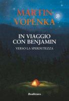 In viaggio con Benjamin. Verso la sperdutezza - Vopenka Martin