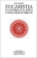 Eucaristia. La storia e il rito. Storia e catechesi in breve - Biffi Inos