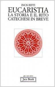 Copertina di 'Eucaristia. La storia e il rito. Storia e catechesi in breve'
