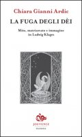 La fuga degli dei. Mito, matriarcato e immagine in Ludwig Klages - Gianni Chiara