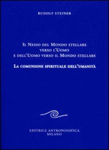Copertina di 'Il nesso del mondo stellare verso l'uomo e dell'uomo verso il mondo stellare. La comunione spirituale dell'umanità'