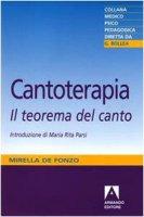 Cantoterapia. Il teorema del canto - De Fonzo Mirella