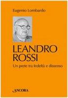 Leandro Rossi. Un prete tra fedeltà e dissenso - Eugenio Lombardo