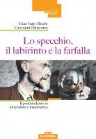 Lo specchio, il labirinto e la farfalla - G. Italo Bischi , Giovanni Darconza