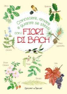 Copertina di 'Conoscere, amare e guarire se stessi con i Fiori di Bach'