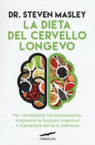 Copertina di 'La dieta del cervello longevo. Per combattere l'invecchiamento, migliorare le funzioni cognitive e mantenere attiva la memoria'
